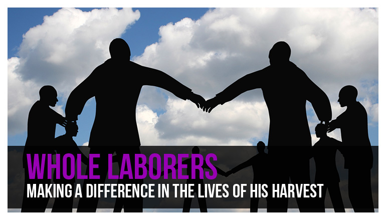 Whole Laborers. Making a Difference in the Lives of His Harvest.